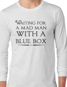 Waiting For A Mad Man With A Blue Box Long Sleeve T-Shirt