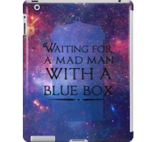 Waiting For A Mad Man With A Blue Box iPad Case/Skin