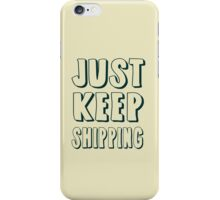 Just Keep Shipping iPhone Case/Skin