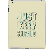 Just Keep Shipping iPad Case/Skin