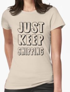 Just Keep Shipping T-Shirt
