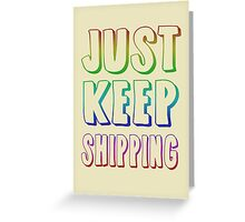 Just Keep Shipping Greeting Card