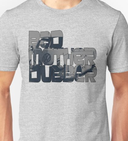Bad Mother Dubber! Unisex T-Shirt