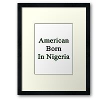American Born In Nigeria  Framed Print