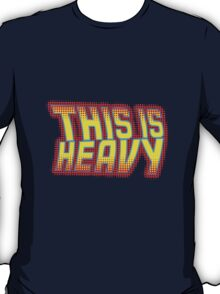 This is Heavy T-Shirt
