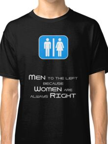 Men to the Left Because Women Are Always Right Classic T-Shirt