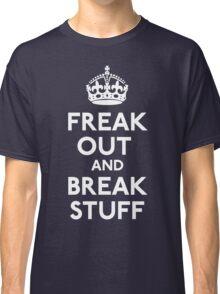 Freak Out And Break Stuff Classic T-Shirt