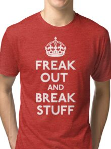 Freak Out And Break Stuff Tri-blend T-Shirt