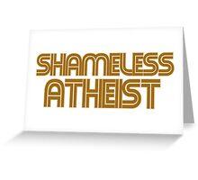 Shameless atheist Greeting Card