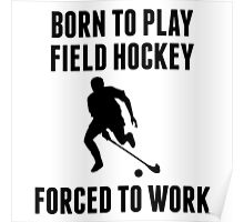 Born To Play Field Hockey Forced To Work Poster