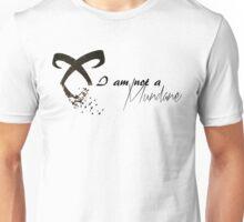 I Am Not A Mundane Unisex T-Shirt
