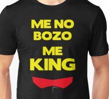 Me No Bozo, Me King Unisex T-Shirt