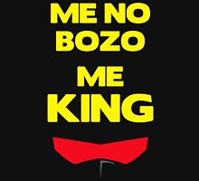 Me No Bozo, Me King T-Shirt
