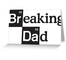 Breaking Dad Greeting Card