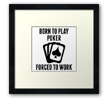 Born To Play Poker Forced To Work Framed Print