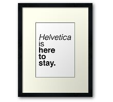 Helvetica is here to stay.  Framed Print