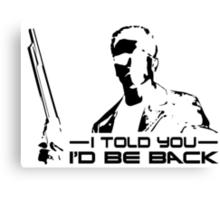 I'll be back - I told you Canvas Print