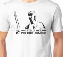 I'll be back - I told you Unisex T-Shirt