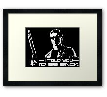 I'll be back - I told you Framed Print