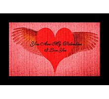 You Are My Valentine Photographic Print
