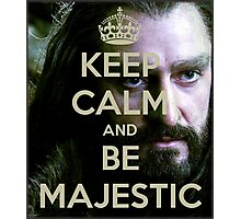 Keep Calm and be MAJESTIC! Photographic Print