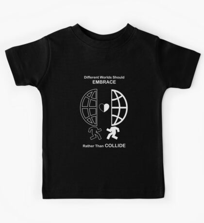 Different Worlds Should Embrace, Rather Than Collide Kids Tee