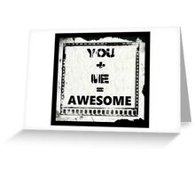 You + me = awesome Greeting Card