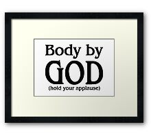 Body by God (hold your applause) for light colors Framed Print