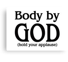 Body by God (hold your applause) for light colors Canvas Print