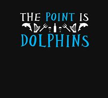 The Point Is Dolphins Unisex T-Shirt