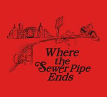 Where the Sewer Pipe Ends Kids Tee