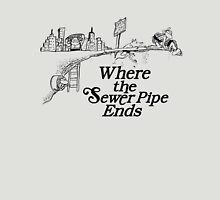 Where the Sewer Pipe Ends T-Shirt