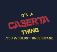 It's a CASERTA thing, you wouldn't understand !! by itsmine
