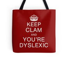 Keep clam and you're dyslexic Tote Bag