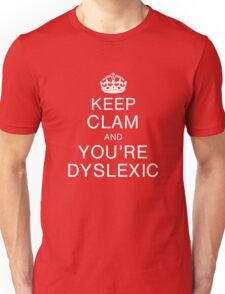 Keep clam and you're dyslexic Unisex T-Shirt
