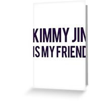 Kimmy Jin is my friend Greeting Card