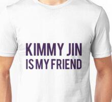 Kimmy Jin is my friend Unisex T-Shirt