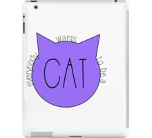 Everybody Wants to Be a Cat iPad Case/Skin