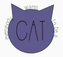 Everybody Wants to Be a Cat by hannahdanica