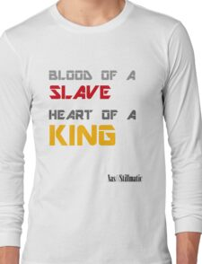 Blood of a Slave, Heart of a King Long Sleeve T-Shirt