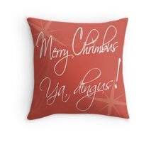 Merry Chrimbus, Ya Dingus! Throw Pillow