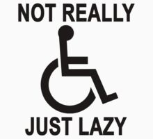 Not really handicapped just lazy - funny t-shirt.png by ShoppingMall
