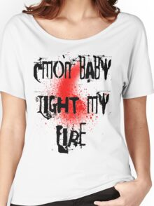 Cmon baby light my fire Women's Relaxed Fit T-Shirt