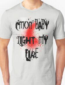 Cmon baby light my fire Unisex T-Shirt