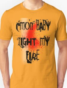 Cmon baby light my fire T-Shirt