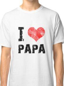 I Love Papa Classic T-Shirt