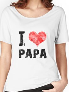 I Love Papa Women's Relaxed Fit T-Shirt