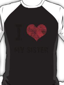 I Love My Sister T-Shirt