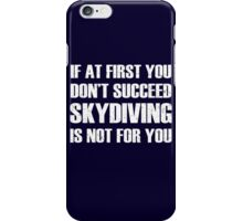 If at first you don't succeed, skydiving is not for you iPhone Case/Skin