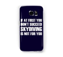 If at first you don't succeed, skydiving is not for you Samsung Galaxy Case/Skin